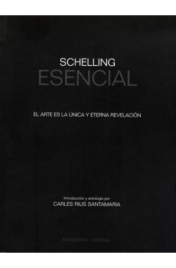 Schelling Esencial. El arte es la única y eterna revelación